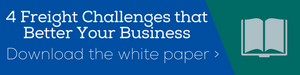 Download the free white paper! 4 Freight Challenges That Will Actually Better Your Business