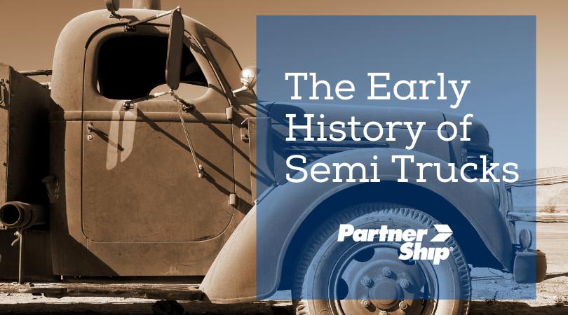 The Early History of Semi Trucks