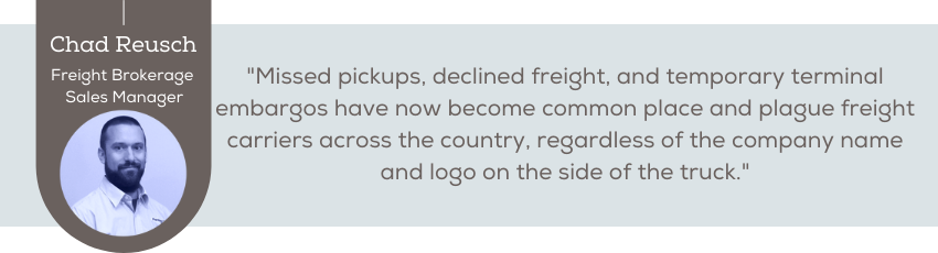 Missed pickups, declined freight, and temporary terminal embargos have now become common place and plague freight carriers across the country, regardless of the company name and logo on the side of the truck.