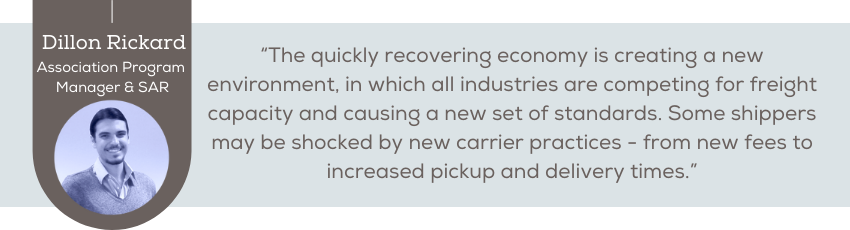 The quickly recovering economy is creating a new environment, in which all industries are competing for freight capacity and causing a new set of standards. Some shippers may be shocked by new carrier practices - from new fees to increased pickup and delivery times.