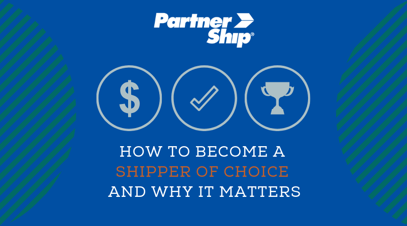 The best ways to become a shipper of choice and why it matters