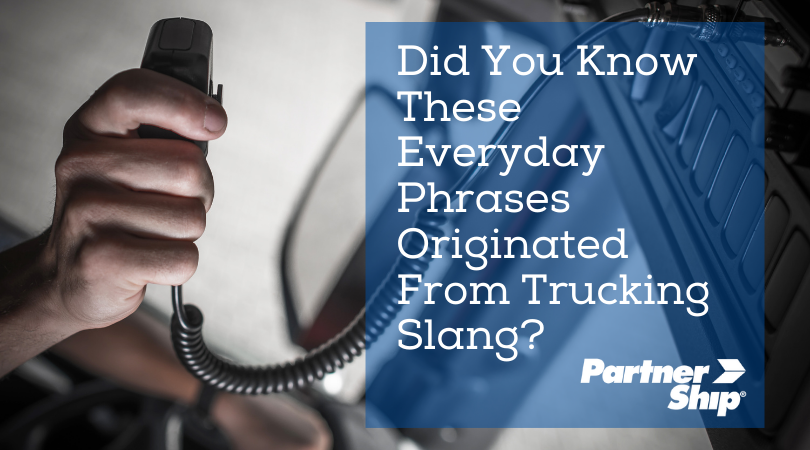 Did you know these everyday phrases orginated from trucker slang